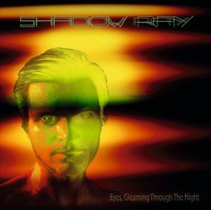 Shadow Ray - Eyes, Gleaming Through The Night