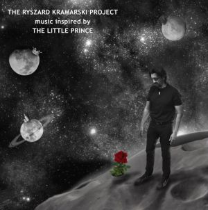 Ryszard Kramarski Project, The - Music Inspired By The Little Prince