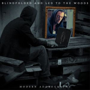 Blindfolded And Led To The Woods - Modern Adoxography