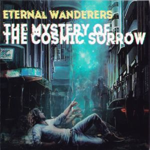 Eternal Wanderers - The Mystery Of The Cosmic Sorrow