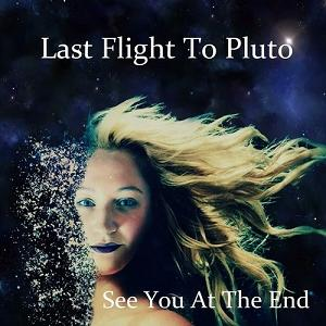 Last Flight To Pluto - See You At The End