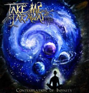 Take Me Far Away - Contemplation Of Infinity