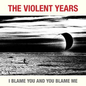 Violent Years, The - I Blame You And You Blame Me