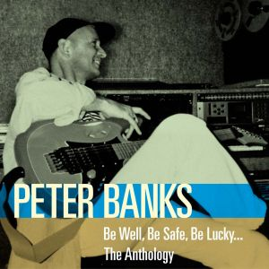 Banks, Peter - Be Well, Be Safe, Be Lucky... The Anthology