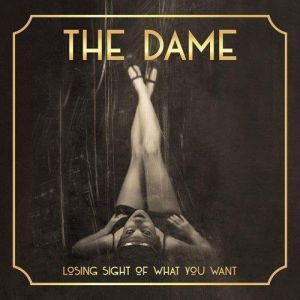 Dame, The - Losing Sight Of What You Want