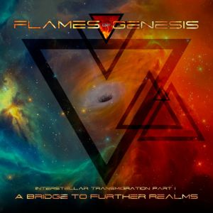 Flames Of Genesis - Interstellar Transmission Part I: A Bridge To Further Realms