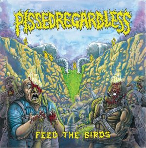 Pissed Regardless - Feed The Birds