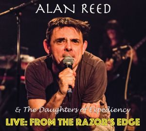 Reed, Alan & The Daughters Of Expediency - Live: From The Razor's Edge