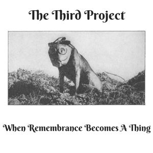 Third Project, The - When Remembrance Becomes A Thing