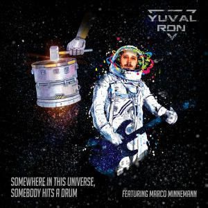 Ron, Yuval - Somewhere In This Universe, Somebody Hits A Drum