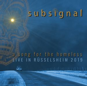 Subsignal - A Song For The Homeless-Live In Rüsselsheim 2019