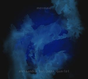 Aleksandra Kutrzepa Quartet - Mermaid