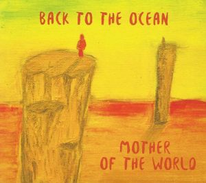 Back To The Ocean - Mother Of The World